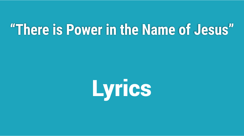 There Is Power In The Name Of Jesus Lyrics Music Chords
