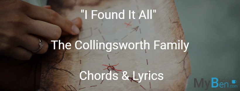 I Found It All - The Collingsworth Family - Chords & Lyrics