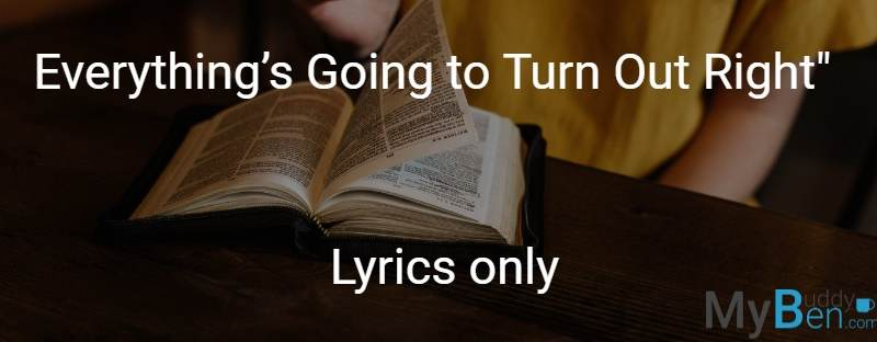 Everything's Going to Turn Out Right Lyrics Only