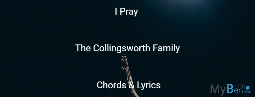 I Pray – The Collingsworth Family – Chords & Lyrics