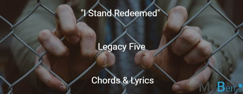 I Stand Redeemed – Legacy Five – Chords & Lyrics