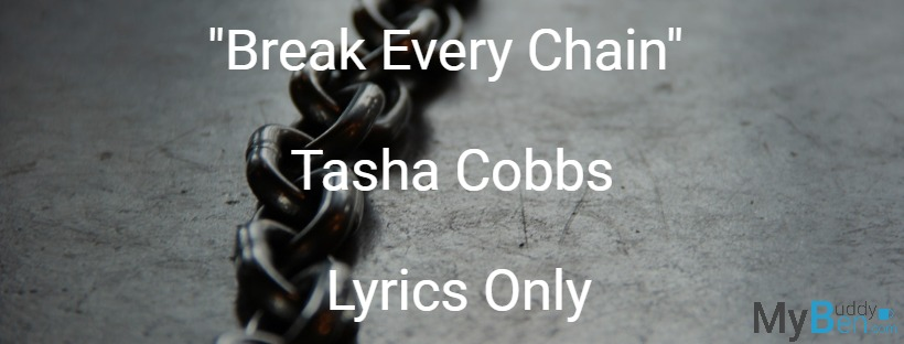 Break Every Chain - Tasha Cobbs - Lyrics Only