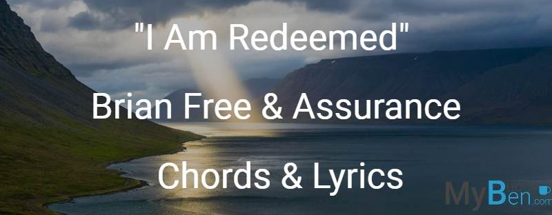 I Am Redeemed – Brian Free & Assurance – Chords & Lyrics