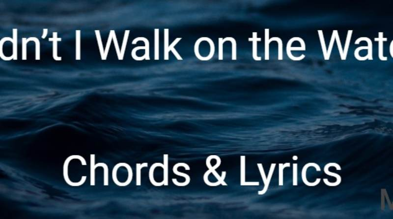 Didn't I Walk on the Water – Chords & Lyrics