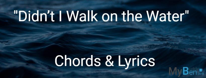 Didn't I Walk on the Water – Chords & Lyrics