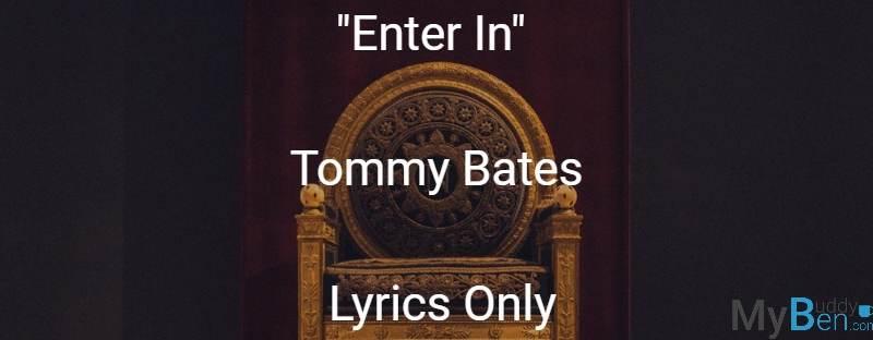 Enter In - Tommy Bates - Lyrics Only