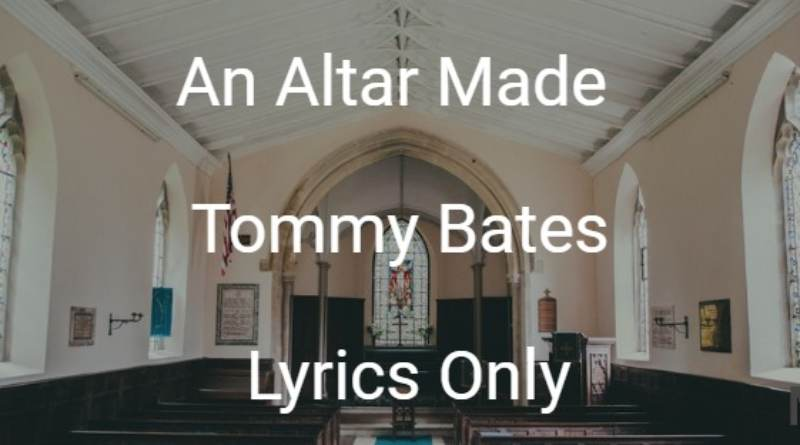 An Altar Made - Tommy Bates - Lyrics Only