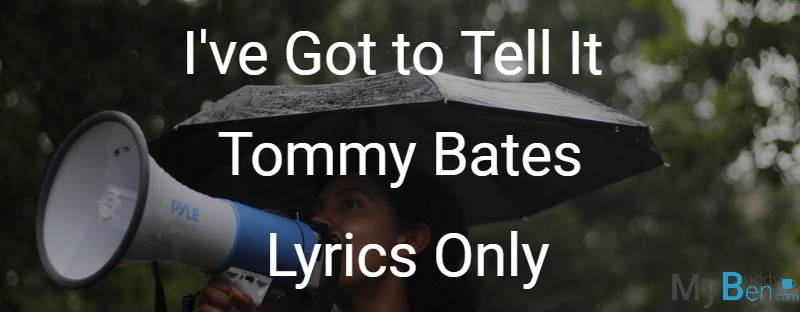 I've Got to Tell It - Tommy Bates - Lyrics Only