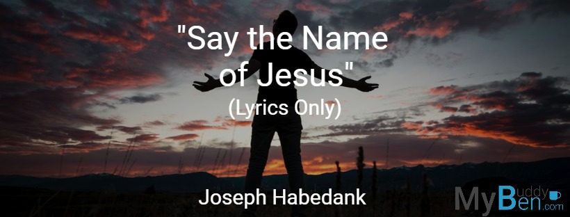 Say the Name – Joseph Habedank – Lyrics Only