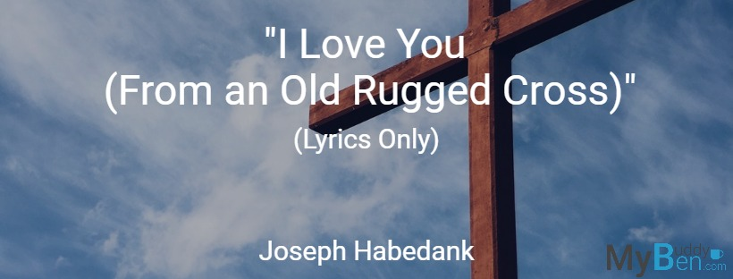 I Love You (From an Old Rugged Cross) – Joseph Habedank – Lyrics Only