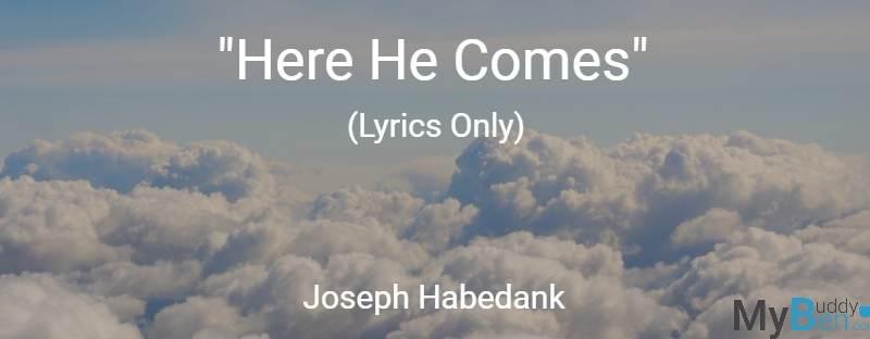 Here He Comes – Joseph Habedank – Lyrics Only
