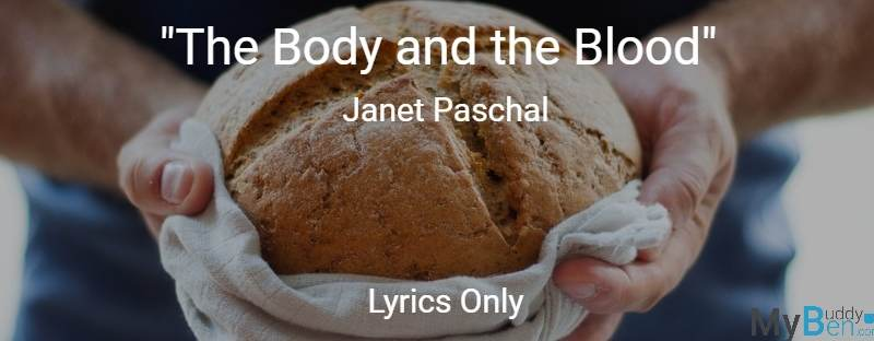 The Body and the Blood - Janet Paschal - Lyrics Only