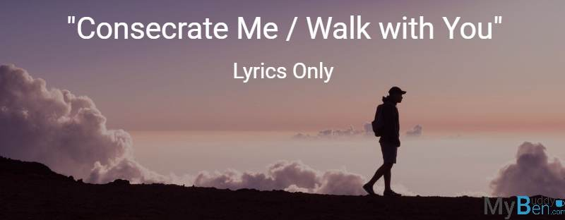 Consecrate Me / Walk with You - Lyrics Only