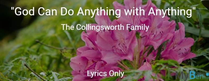 God Can Do Anything with Anything - The Collingsworth Family - Lyrics Only