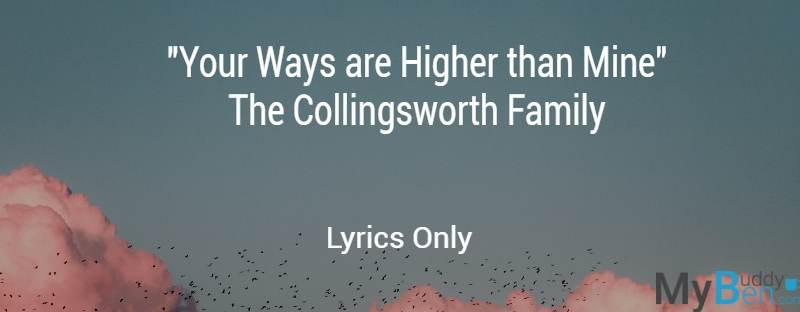 Your Ways are Higher than Mine - The Collingsworth Family - Lyrics only