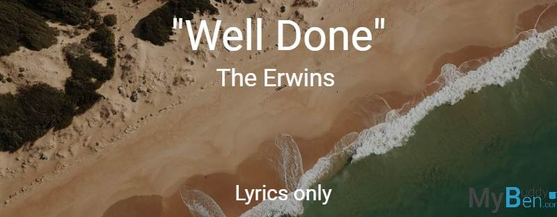 Well Done - The Erwins - Lyrics Only