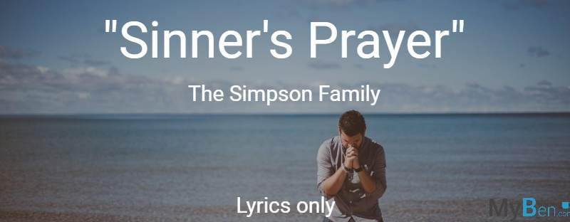 Sinner's prayer - The Simpson Family - Lyrics only