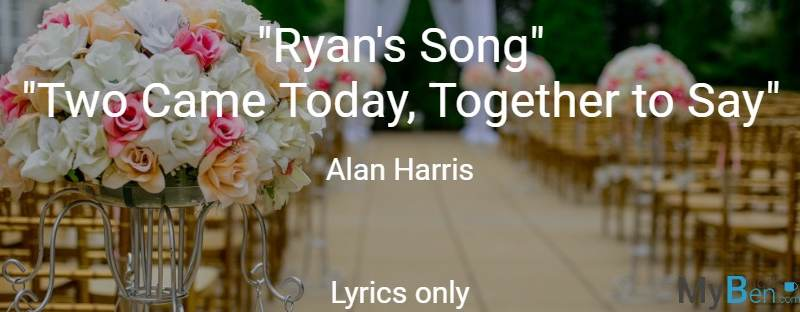 Ryan's Song - Two Came Today together to say - Alan Harris - Lyrics Only