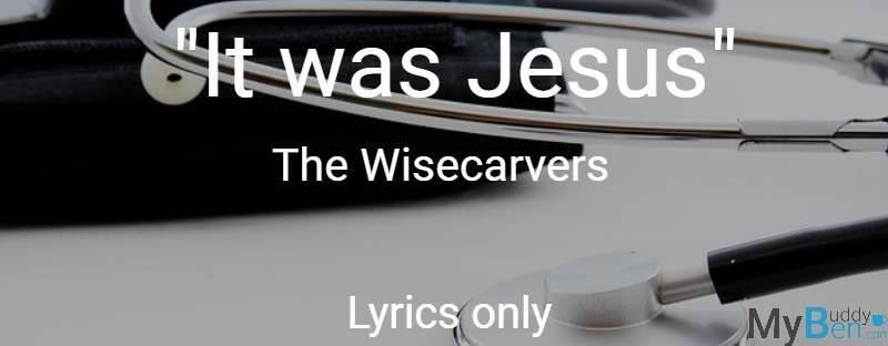 It was Jesus - The Wisecarvers - Lyrics only