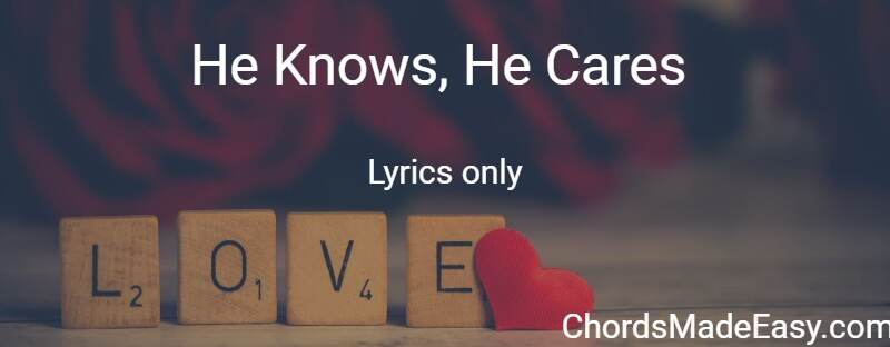 He Knows, He Care Lyrics only