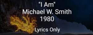 I Am - Michael W. Smith 1980 - Lyrics Only