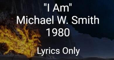 I AM - Michael W Smith - 1980 Lyrics Only